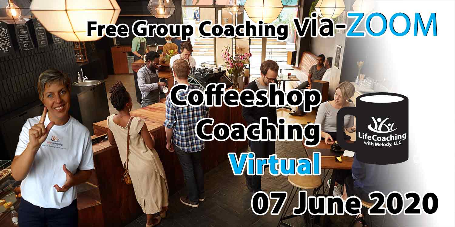 Image of a coffee shop setting background with Coach Melody and the words Free Group Coaching Via-ZOOM Coffeeshop Coaching Virtual 07 June 2020