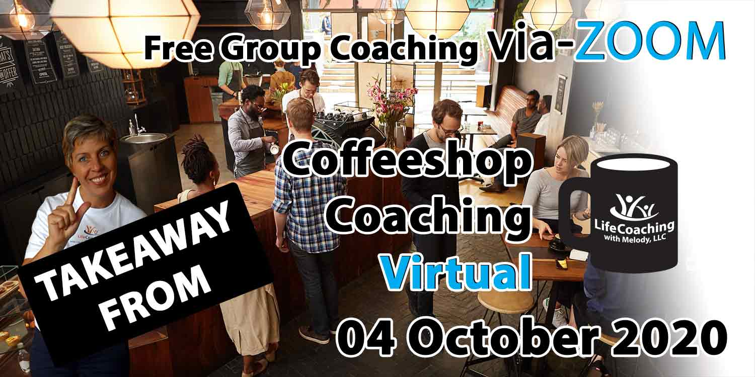 Image of a coffee shop setting background with Coach Melody and the words Takeaway From Free Group Coaching Via-ZOOM Coffeeshop Coaching Virtual 04 October 2020