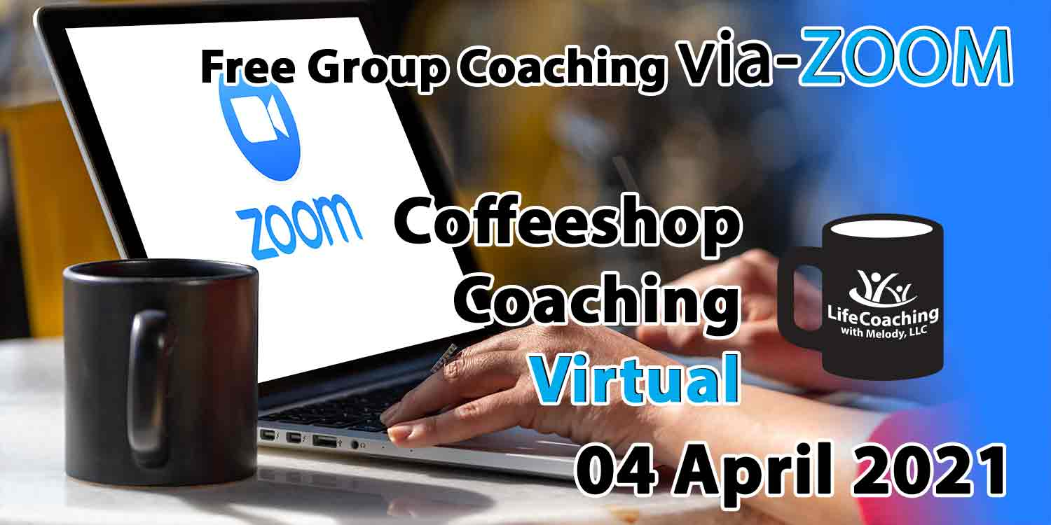 Image of a desk, coffee, and laptop with zoom logo on the screen and the words Free Group Coaching Via-ZOOM Coffeeshop Coaching Virtual 04 April 2021