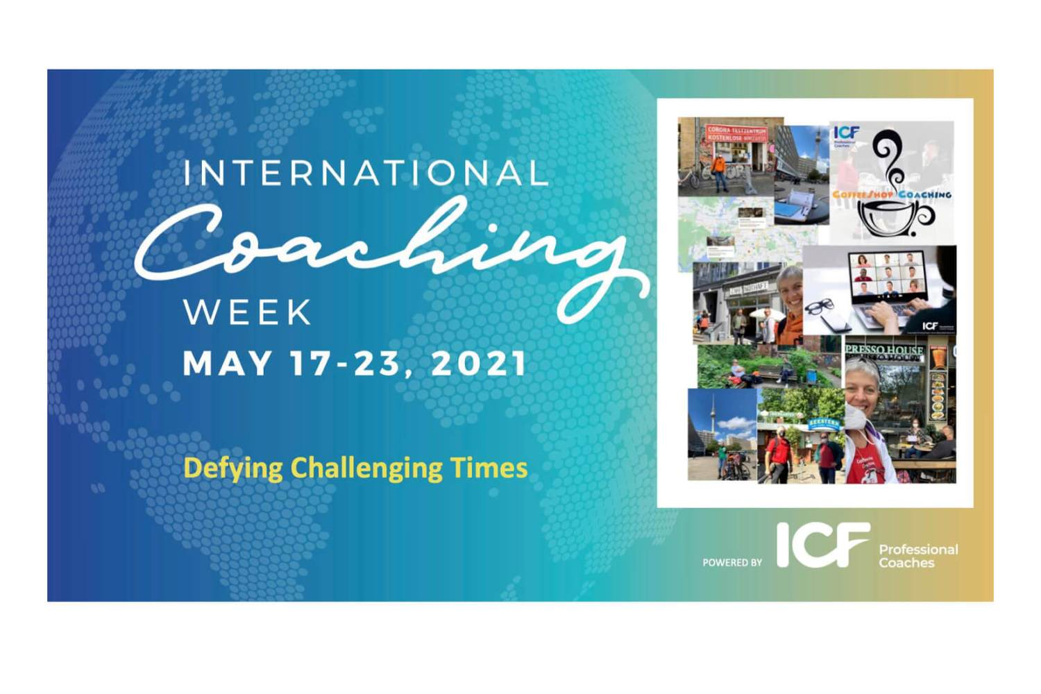 Collage of coaches group coffeeshop coaching around Berlin Germany during International Coaching Week May 17-23 2021. The theme is Defying Challenging Times