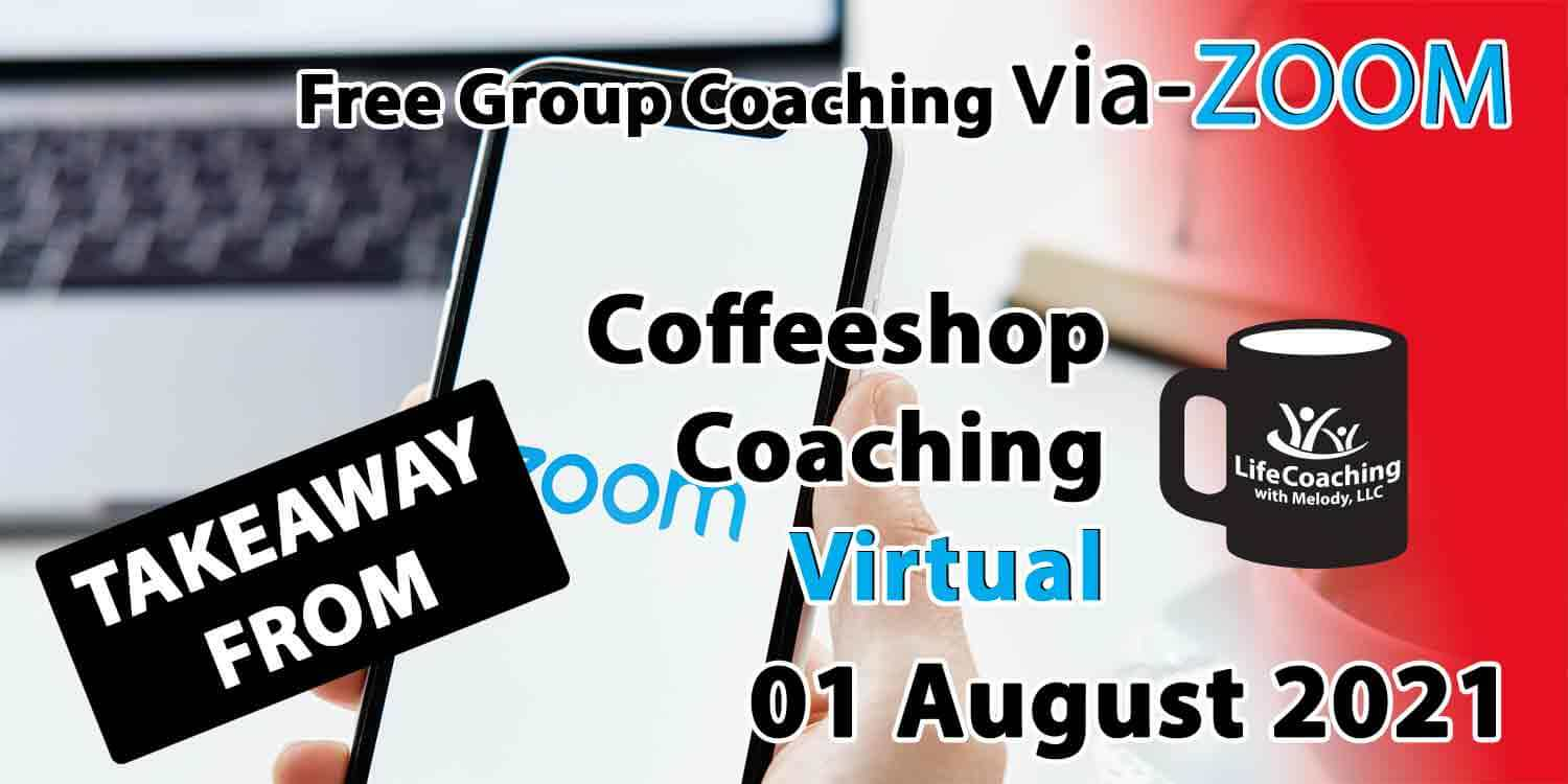 Image of a mobile phone and laptop with zoom logo on the screen and the words Takeaway From Free Group Coaching Via-ZOOM Coffeeshop Coaching Virtual 01 August 2021