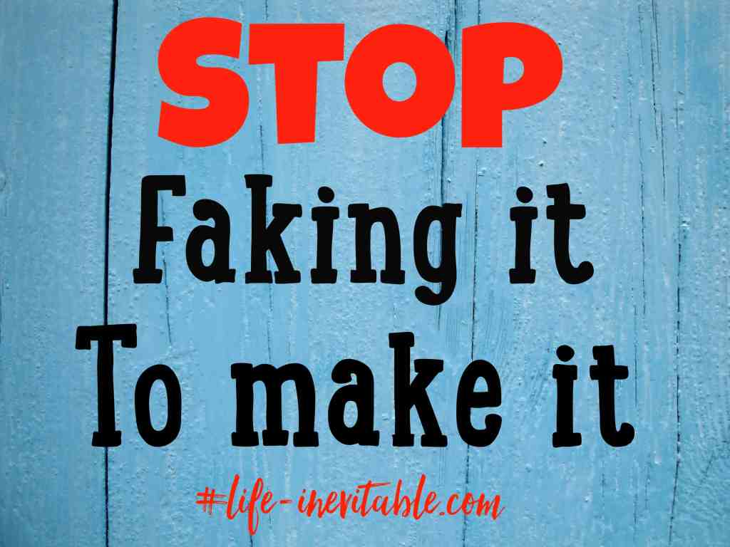Stop faking it to make it