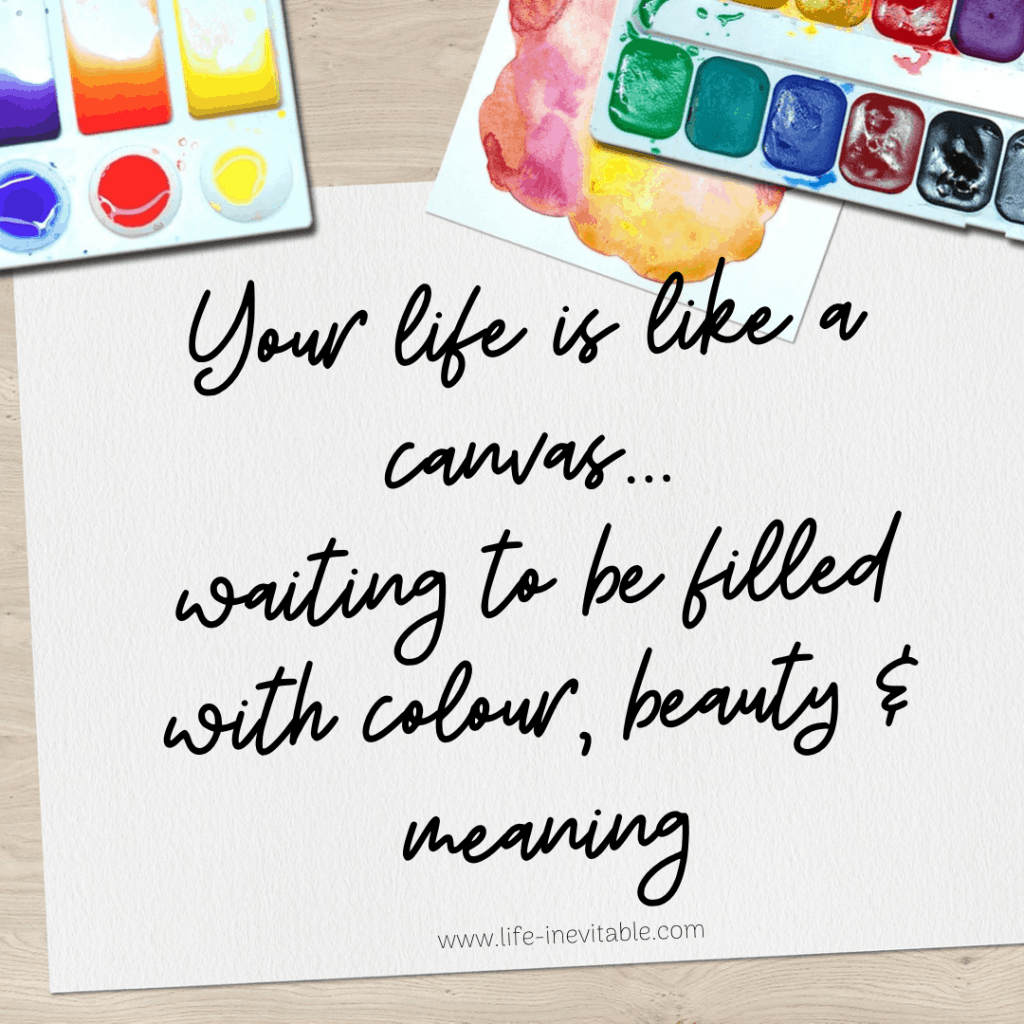 Your life is like a canvas