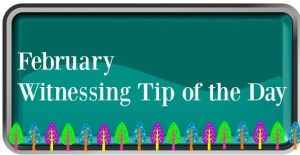 Witnessing Tip of the Day February