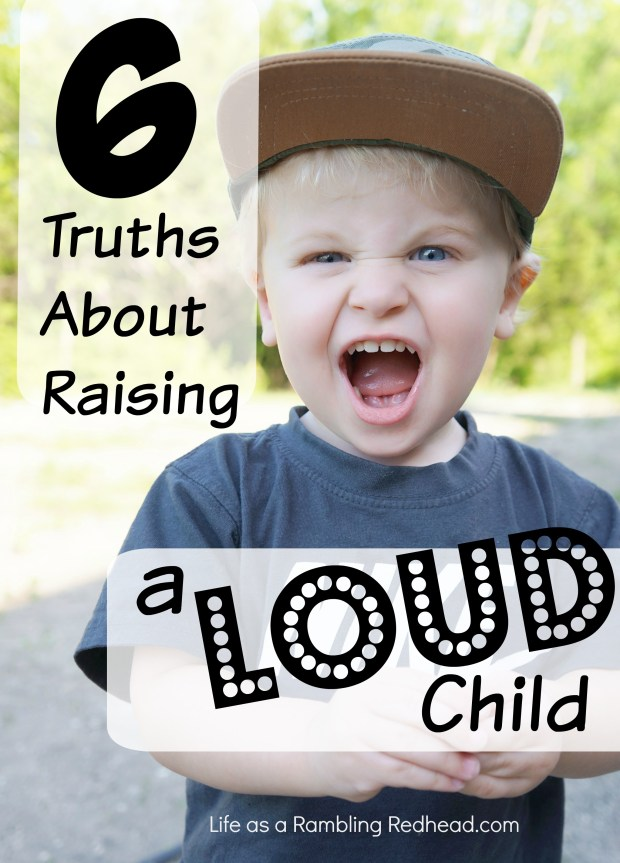 6 Truths About Raising A Loud Child. httplifeasaramblingredhead.com201602246-truths-about-raising-a-loud-child
