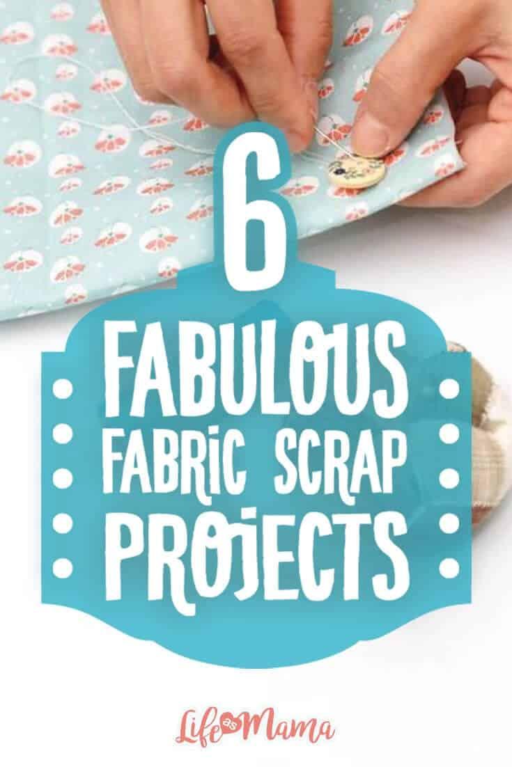 6 Fabulous Fabric Scrap Projects