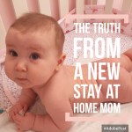 The Truth From a New Stay at Home Mom