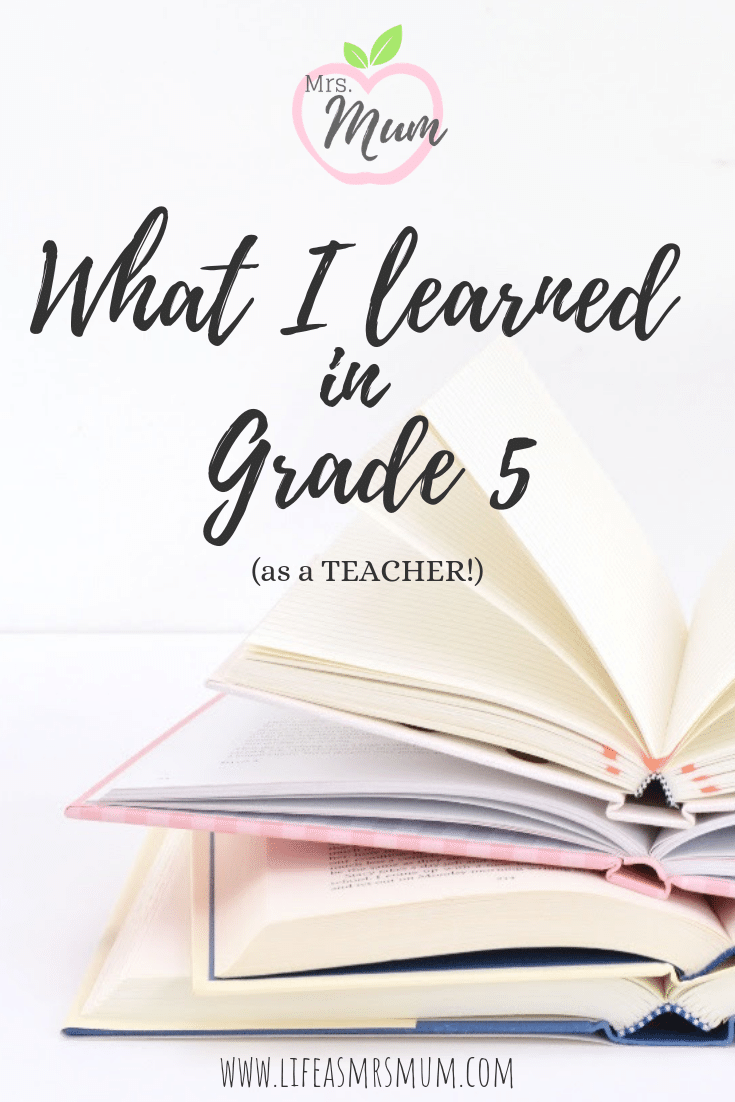 What I Learned in Grade 5 (as a TEACHER!) 1. Plan for failure 2. Leave your classroom 100% ready for the next morning ... read more at www.lifeasmrsmum.com