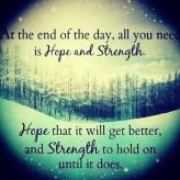 at-the-end-of-the-day-all-you-need-is-hope-and-strength-hope-that-it-will-get-better-and-s
