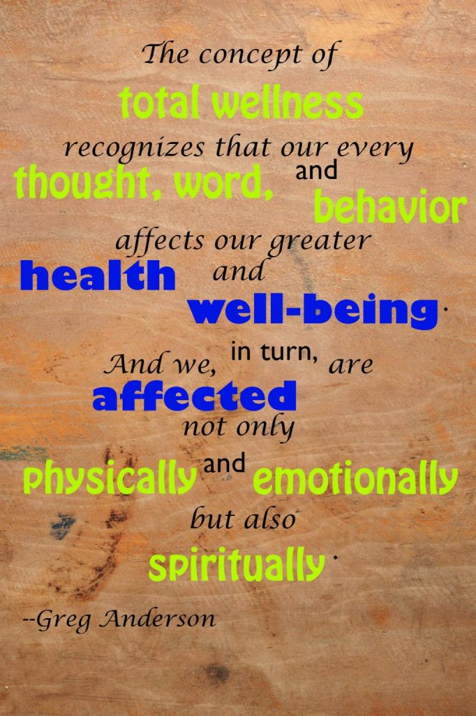 wellness, quote, george anderson quote, health, well-being, physically, emotionally, spiritually, thought, word, behavior
