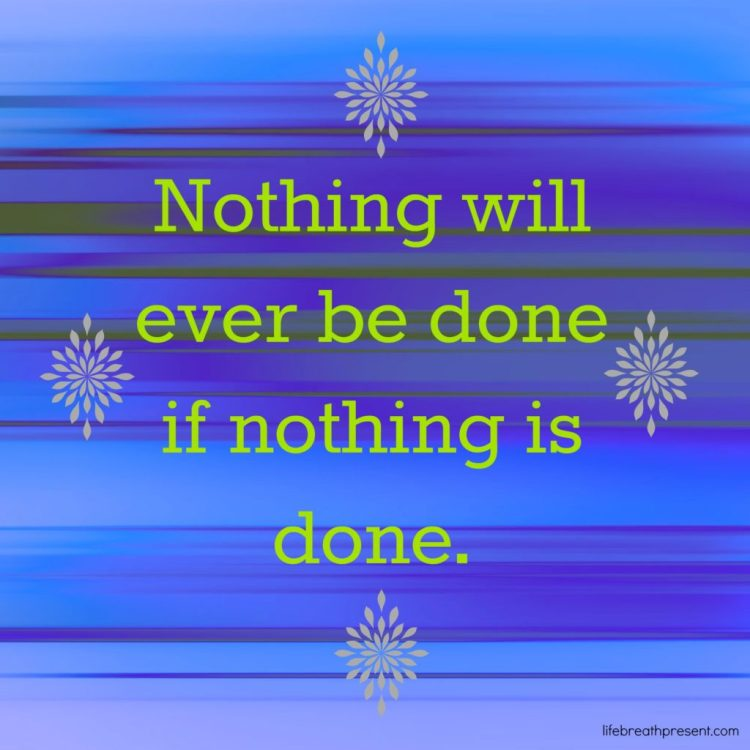 nothing, done, quote, progress, moving forward, opportunity, inspiration, movement, blogging