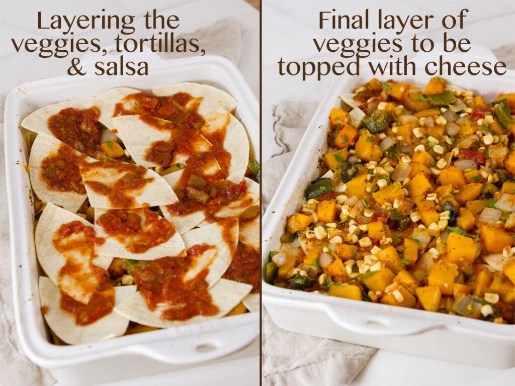 process shots for casserole. Layering the veggies, tortillas, and salsa