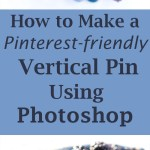 How to Make a Pinterest-friendly Vertical Pin Using Photoshop by Life Currents https://lifecurrentsblog.com