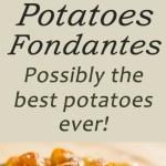 Potatoes Fondantes, or smashed potatoes: If you love potatoes, you need to try this recipe.