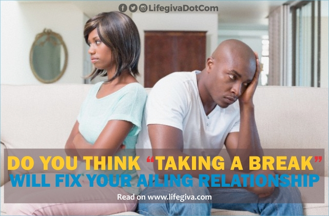 DO YOU THINK TAKING A BREAK WILL FIX YOUR AILING RELATIONSHIP