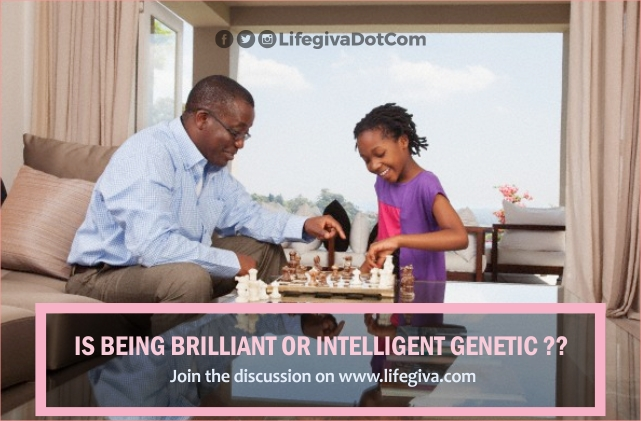 IS BEING BRILLIANT OR INTELLIGENT GENETIC ?? : DISCUSSION