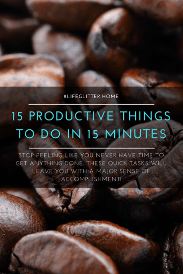 15 Productive Things To Do In 15 Minutes