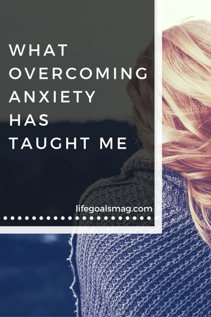 Here's what overcoming anxiety has taught me and how it's helped me become stronger and more positive. lifegoalsmag.com