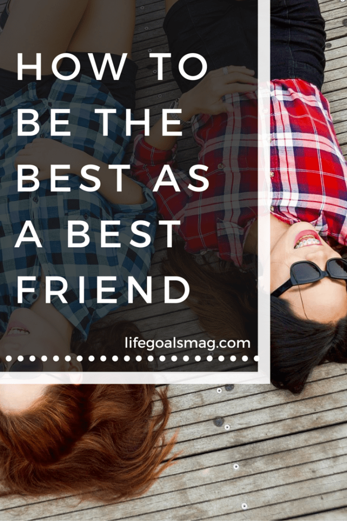 How to best the best friend possible