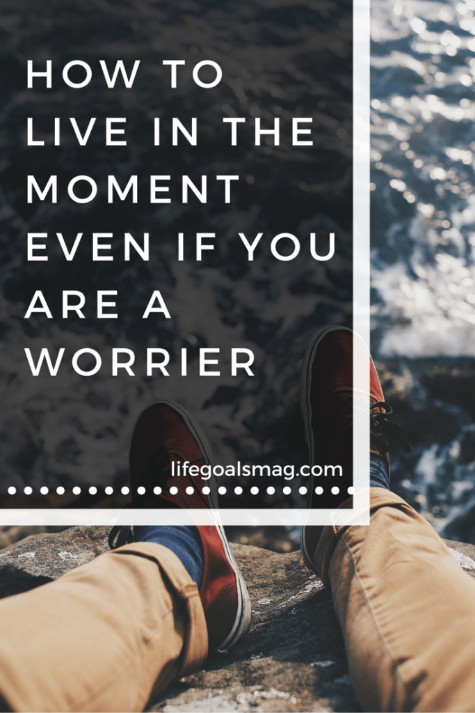 live-in-the-moment-worrier