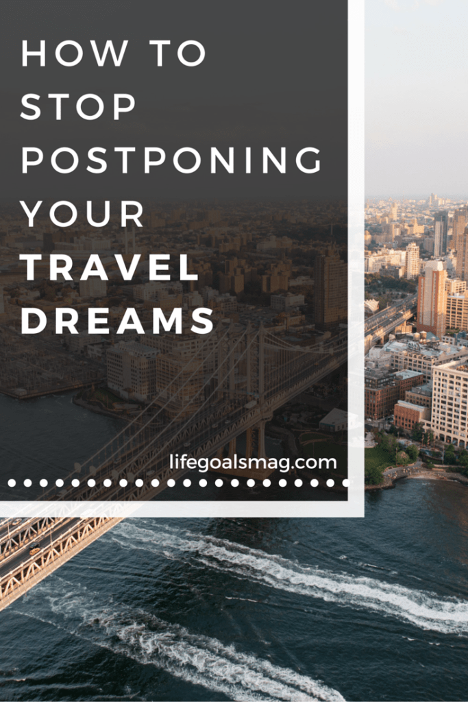 How to make your traveling dreams a reality and stop with the excuses. lifegoalsmag.com