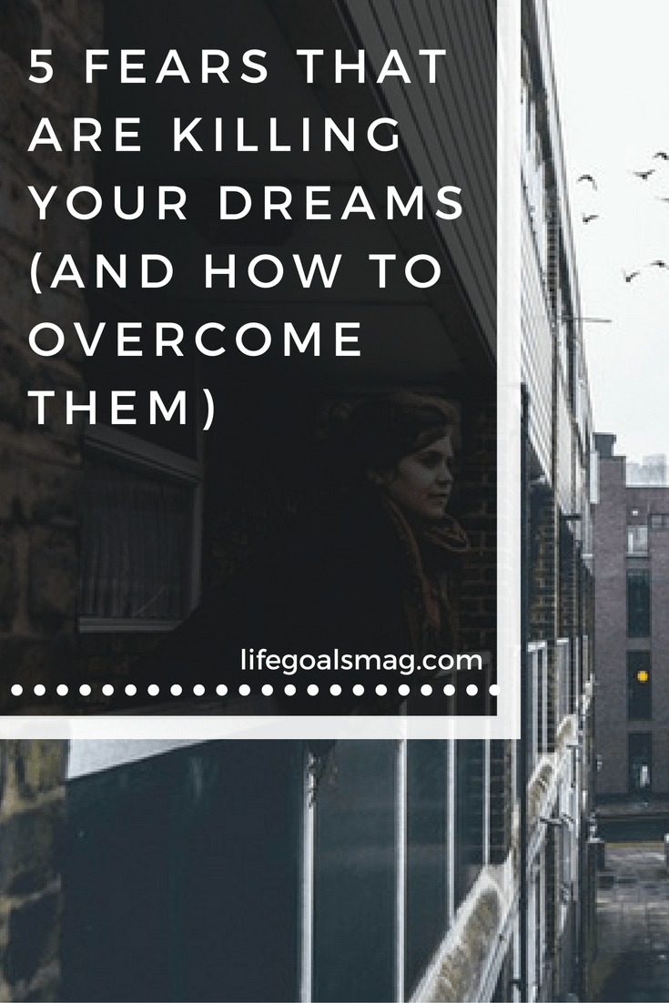 Fears that are killing your dreams and tips on how to overcome them.