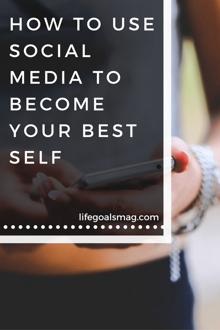 How to use social media for personal growth and becoming your best self.
