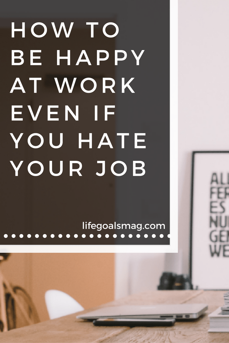 How to find happiness in your career when you hate your job.