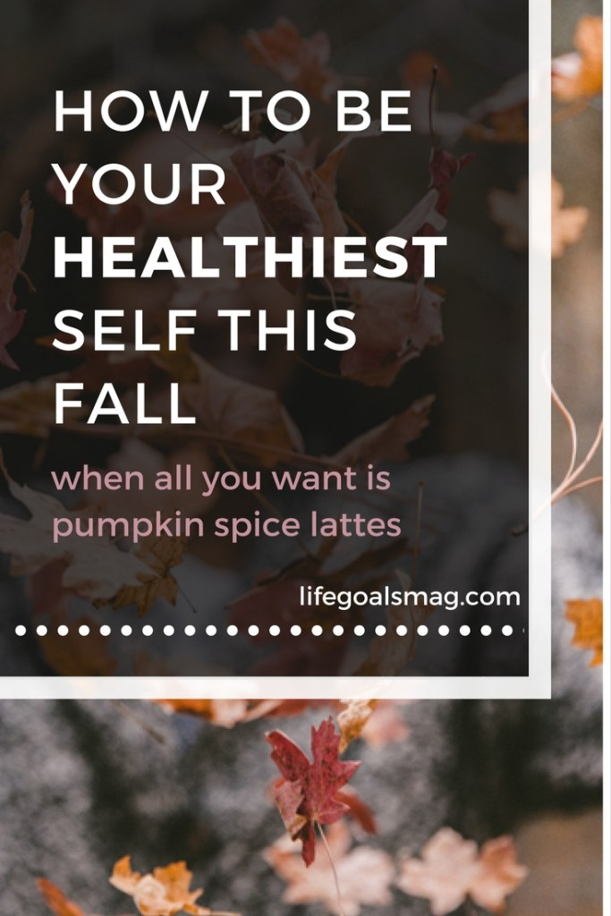 how to be your healthiest self this fall