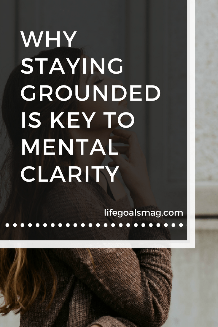 why staying grounded is the key to mental clarity