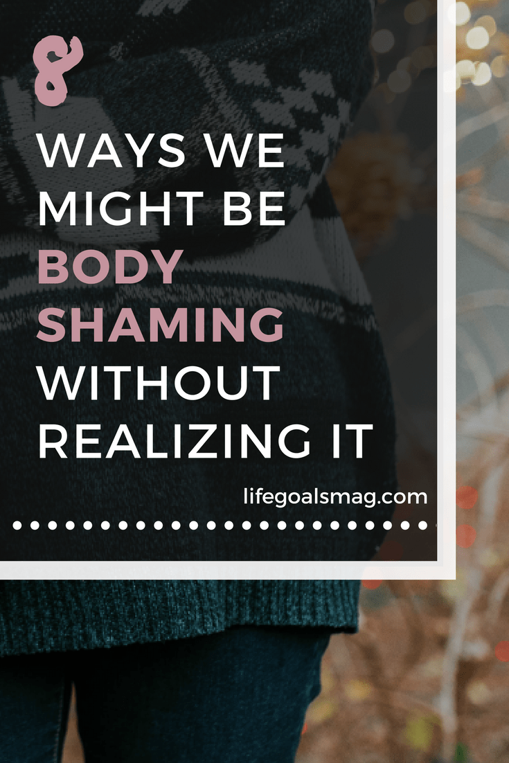 ways you might be unintentionally body shaming your friends