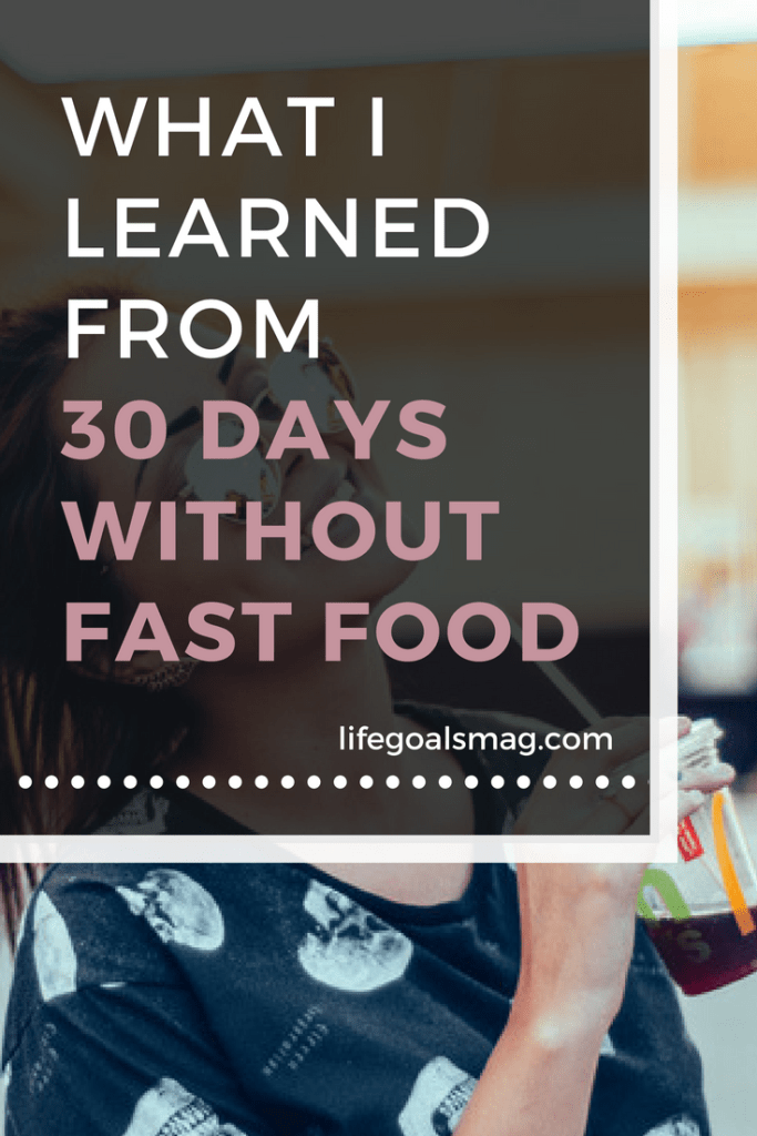 lessons learned from giving up fast food for a healthier lifestyle - 30 day challenge for the adulting experiments series on Life Goals Mag