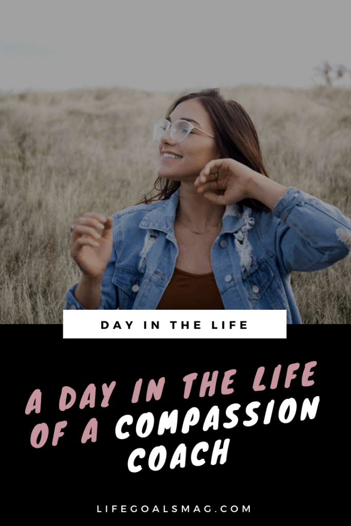 a day in the life of a compassion coach, helping women with self-love and body image gain confidence in themselves. #career #coaching #dayinthelife