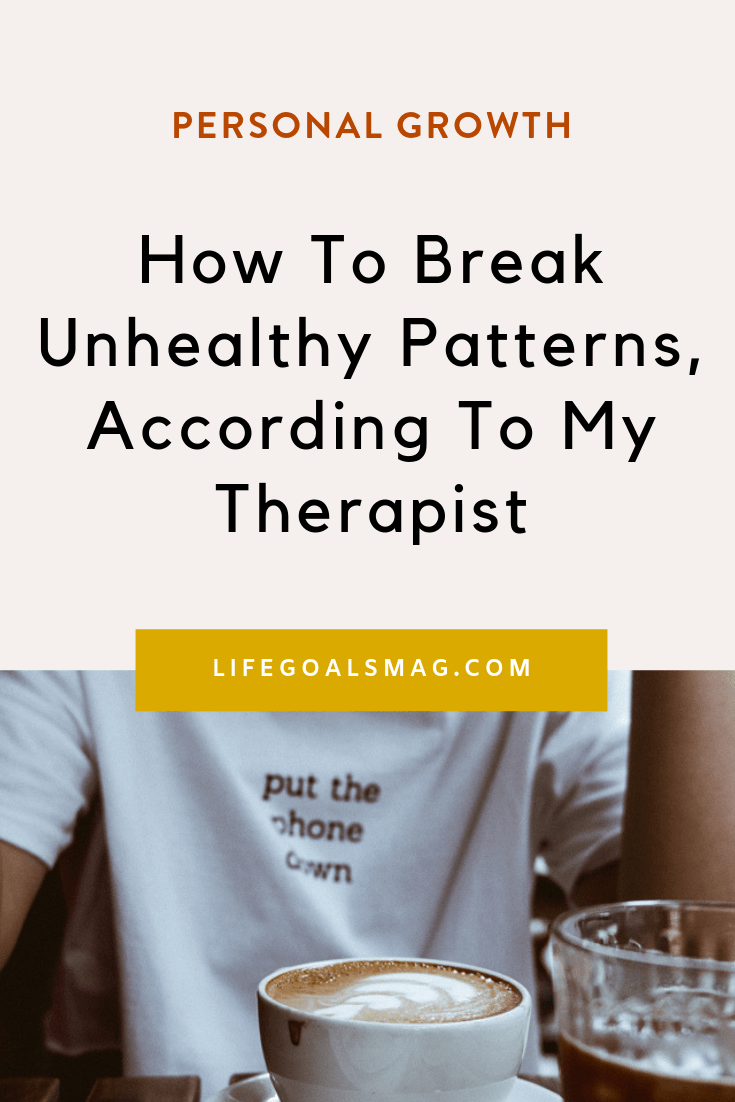 How to break unhealthy patterns that aren't serving you or your goals, according to my therapist. #therapy #habits #selfhelp #personalgrowth