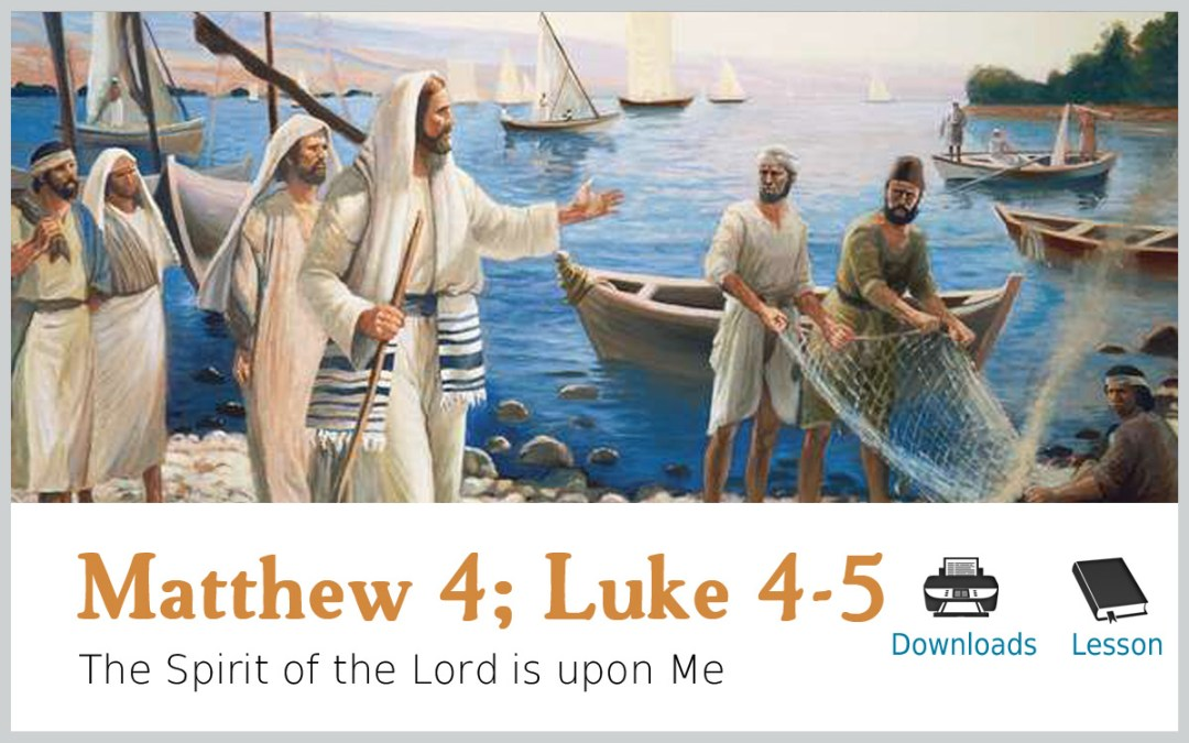 Matthew 4 ; Luke 4-5 – The Spirit of the Lord Is upon Me