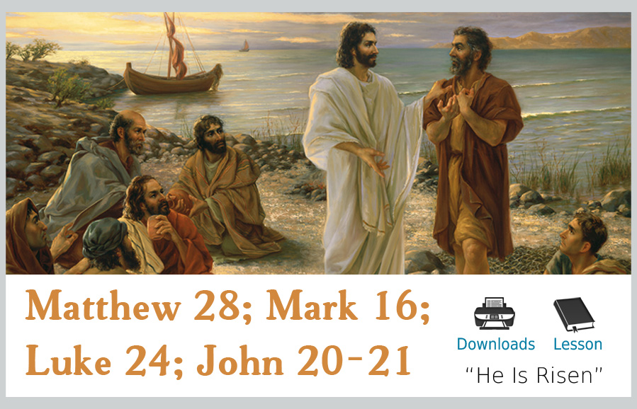 Matthew 28; Mark 16; Luke 24; John 20-21 – He is Risen