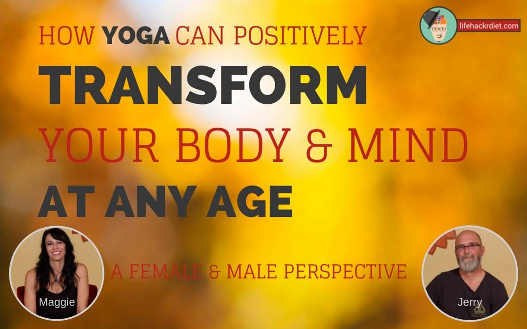 How Yoga Can Positively Transform Your Body and Mind at any Age. From a Female and Male Perspective.