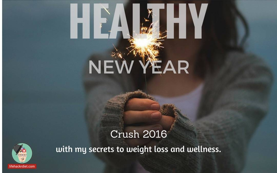 Crush 2016 with My Secrets to Weight Loss and Wellness.