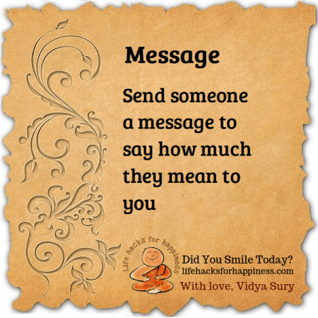 Send someone a message. Life hacks for happiness