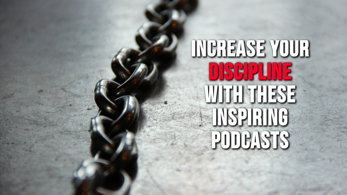 Become More Disciplined With These Podcasts
