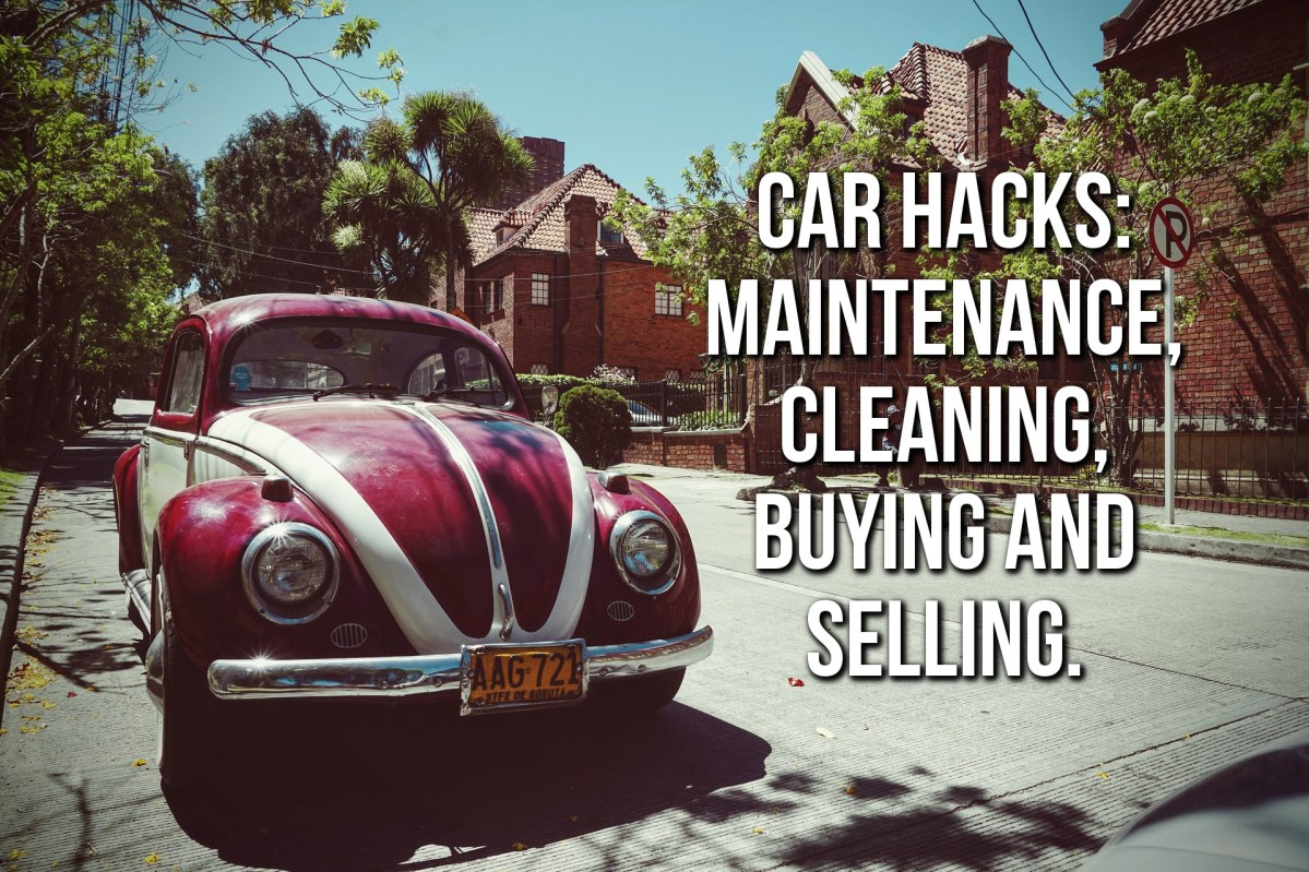 Cars Hacks - Car Maintenance, Cleaning, Buying And More