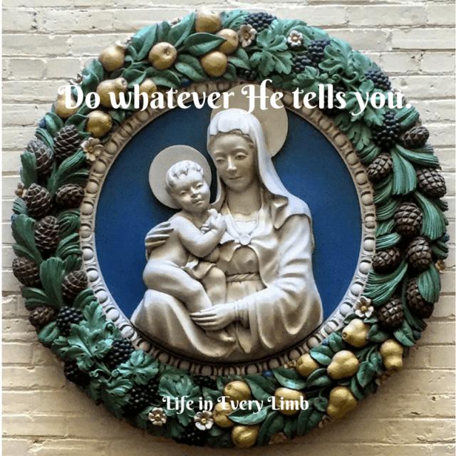 Do whatever He tells you.