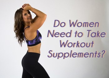 do women need to take workout supplements