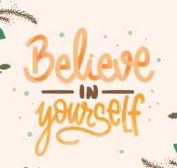 Believe in yourself in life.