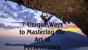 7 Unique Ways to Mastering the Art of Perseverance