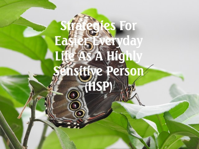 Strategies For Easier Everyday Life As A Highly Sensitive Person (HSP)