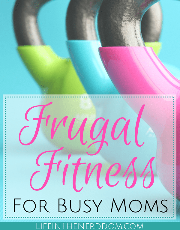 Frugal Fitness for Busy Moms at LifeInTheNerddom.com