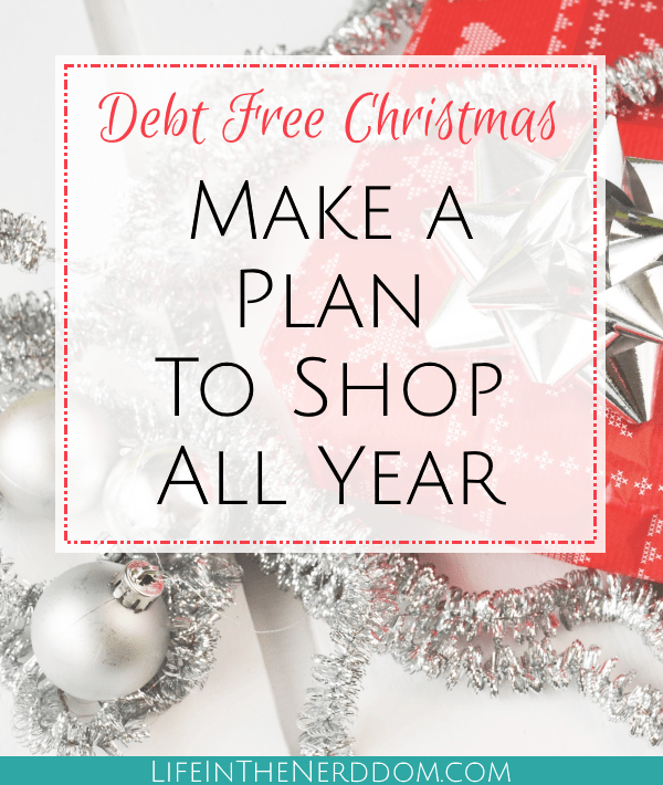 Debt Free Christmas - Make a Plan to Shop All Year at LifeInTheNerddom.com