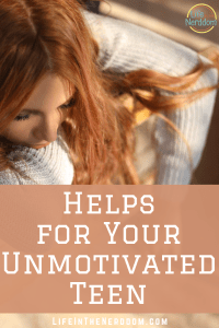 Helps for Your Unmotivated Teen at LifeInTheNerddom.com