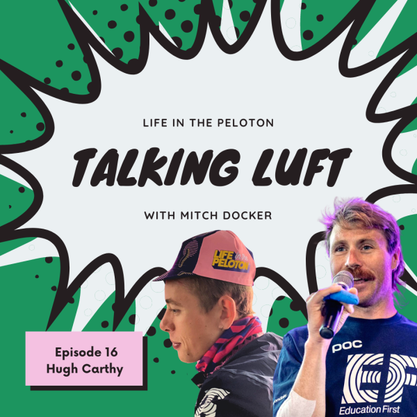 Talking Luft! with Hugh Carthy. Ep 16.